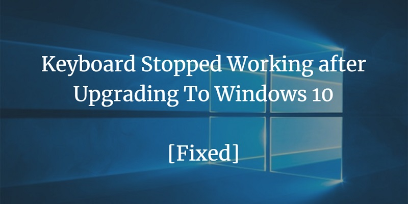 [Fixed] Keyboard Stopped Working after Upgrading To Windows 10